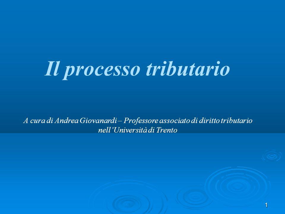 1 Il processo tributario A cura di Andrea Giovanardi – Professore associato di diritto tributario nellUniversità di Trento