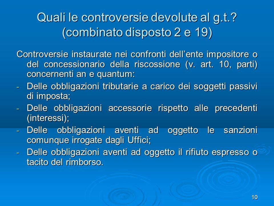 10 Quali le controversie devolute al g.t.? (combinato disposto 2 e 19) Controversie instaurate nei confronti dellente impositore o del concessionario