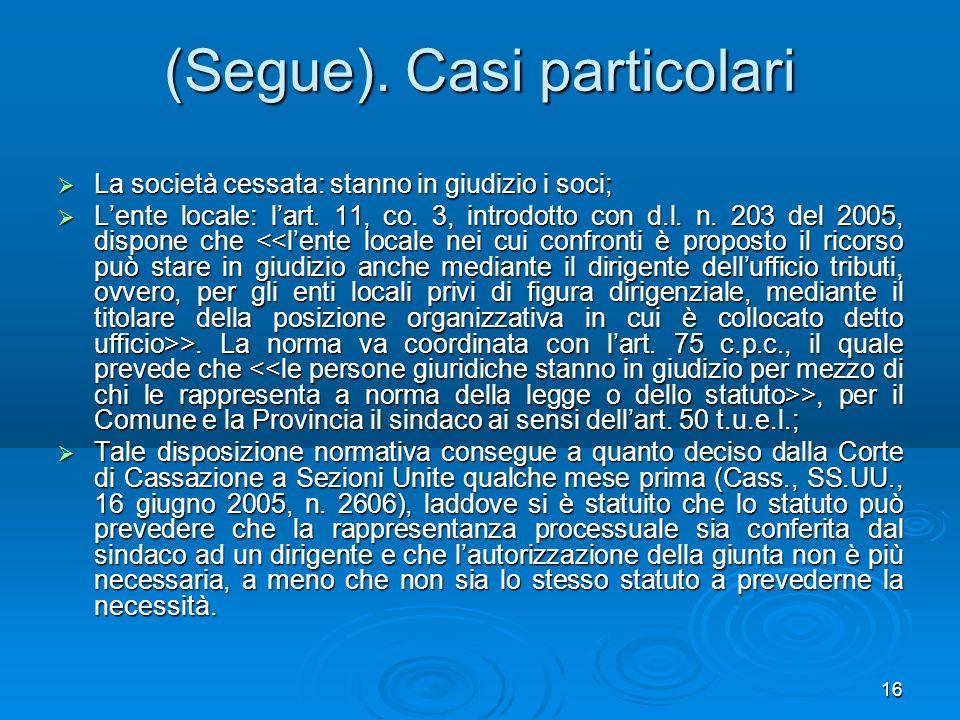 16 (Segue). Casi particolari La società cessata: stanno in giudizio i soci; La società cessata: stanno in giudizio i soci; Lente locale: lart. 11, co.