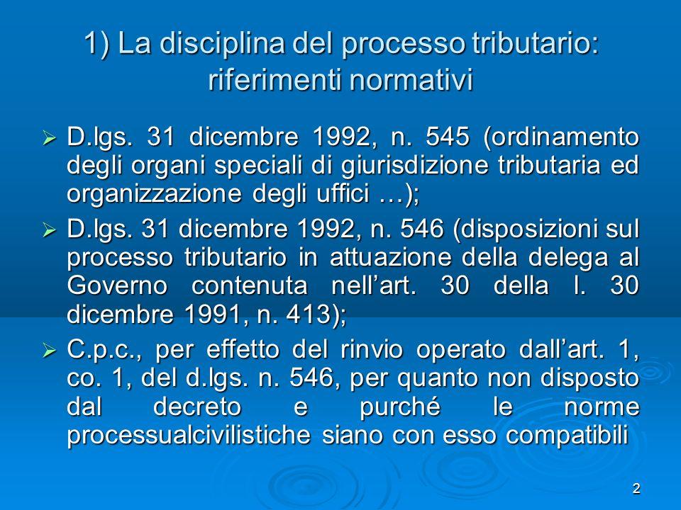 2 1) La disciplina del processo tributario: riferimenti normativi D.lgs. 31 dicembre 1992, n. 545 (ordinamento degli organi speciali di giurisdizione