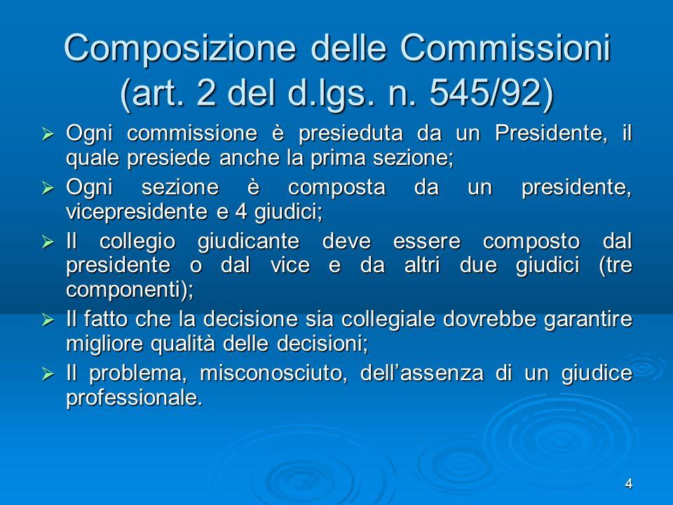 4 Composizione delle Commissioni (art. 2 del d.lgs. n. 545/92) Ogni commissione è presieduta da un Presidente, il quale presiede anche la prima sezion