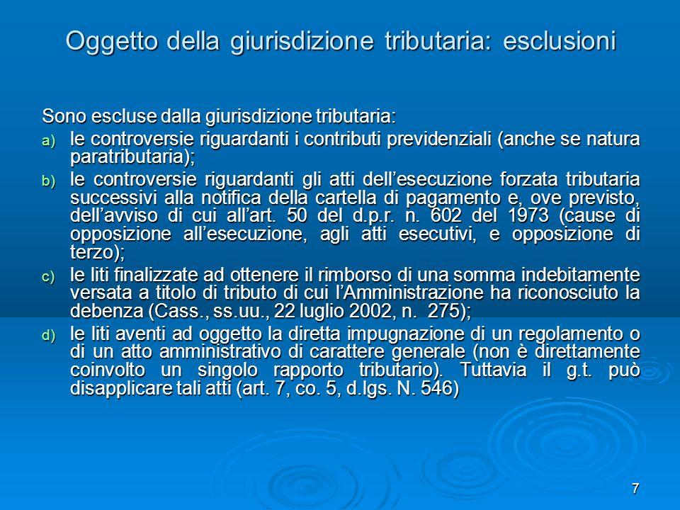 7 Oggetto della giurisdizione tributaria: esclusioni Sono escluse dalla giurisdizione tributaria: a) le controversie riguardanti i contributi previden