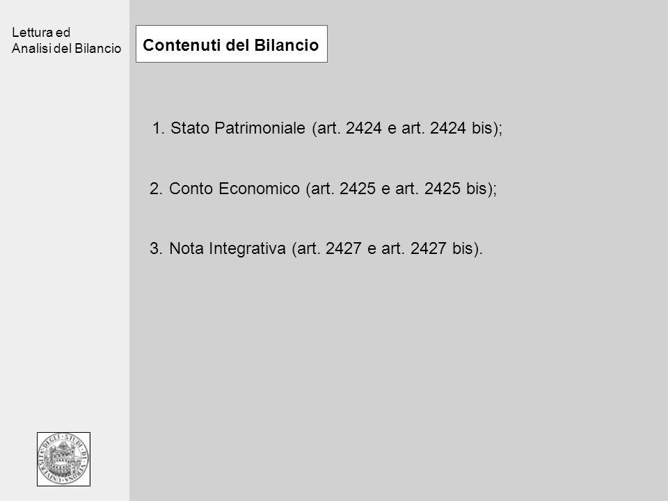 Lettura ed Analisi del Bilancio Contenuti del Bilancio 1. Stato Patrimoniale (art. 2424 e art. 2424 bis); 2.Conto Economico (art. 2425 e art. 2425 bis