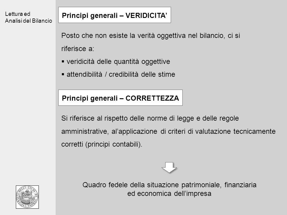 Lettura ed Analisi del Bilancio Principi generali – VERIDICITA Posto che non esiste la verità oggettiva nel bilancio, ci si riferisce a: veridicità de