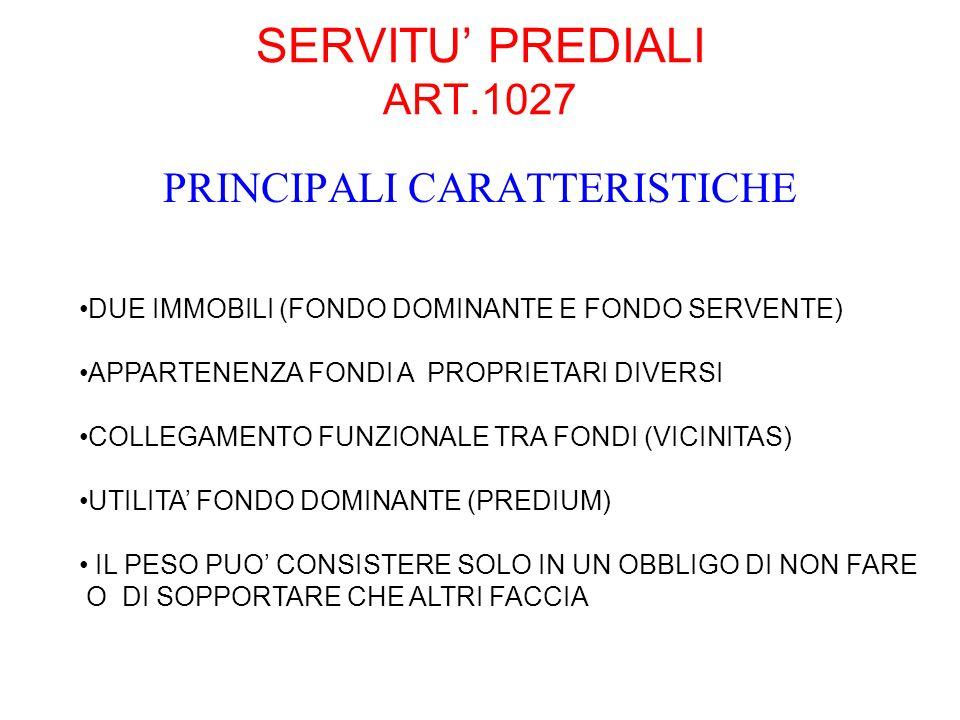 SERVITU PREDIALI ART.1027 PRINCIPALI CARATTERISTICHE DUE IMMOBILI (FONDO DOMINANTE E FONDO SERVENTE) APPARTENENZA FONDI A PROPRIETARI DIVERSI COLLEGAM