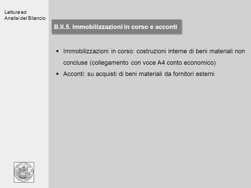 Lettura ed Analisi del Bilancio B.II.5. Immobilizzazioni in corso e acconti Immobilizzazioni in corso: costruzioni interne di beni materiali non concl