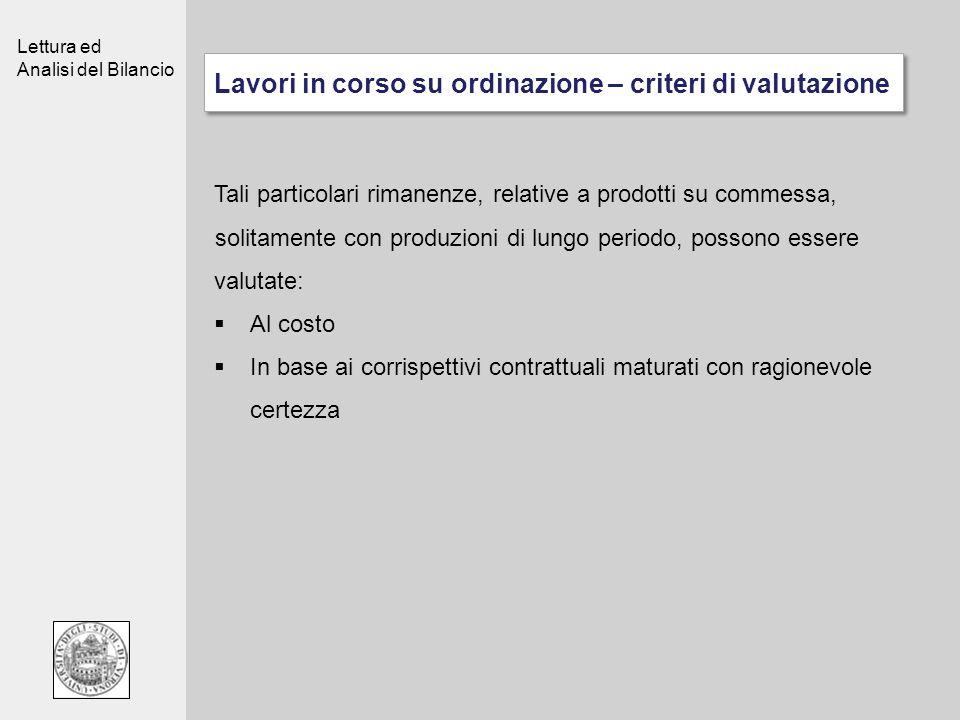 Lettura ed Analisi del Bilancio Lavori in corso su ordinazione – criteri di valutazione Tali particolari rimanenze, relative a prodotti su commessa, s