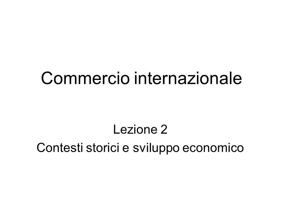Commercio internazionale Lezione 2 Contesti storici e sviluppo economico