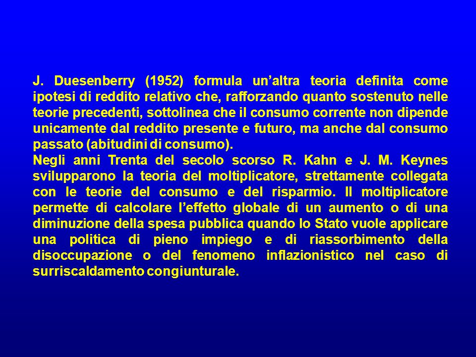 J. Duesenberry (1952) formula unaltra teoria definita come ipotesi di reddito relativo che, rafforzando quanto sostenuto nelle teorie precedenti, sott