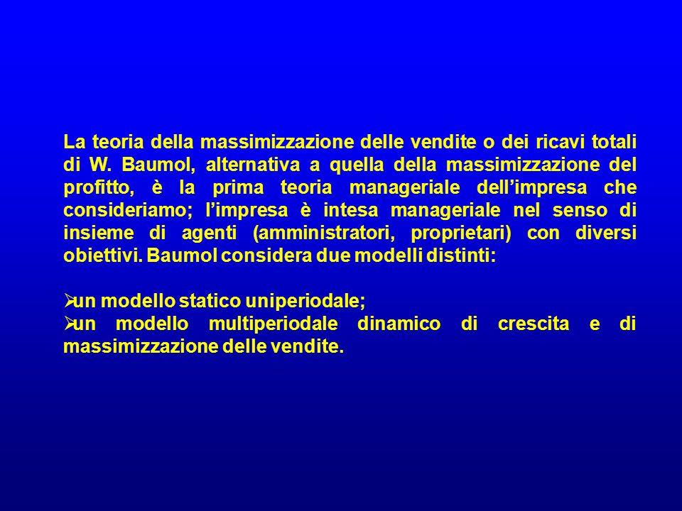 La teoria della massimizzazione delle vendite o dei ricavi totali di W. Baumol, alternativa a quella della massimizzazione del profitto, è la prima te
