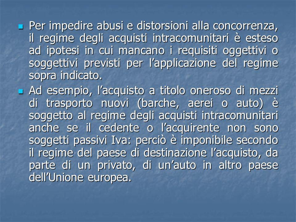 Per impedire abusi e distorsioni alla concorrenza, il regime degli acquisti intracomunitari è esteso ad ipotesi in cui mancano i requisiti oggettivi o