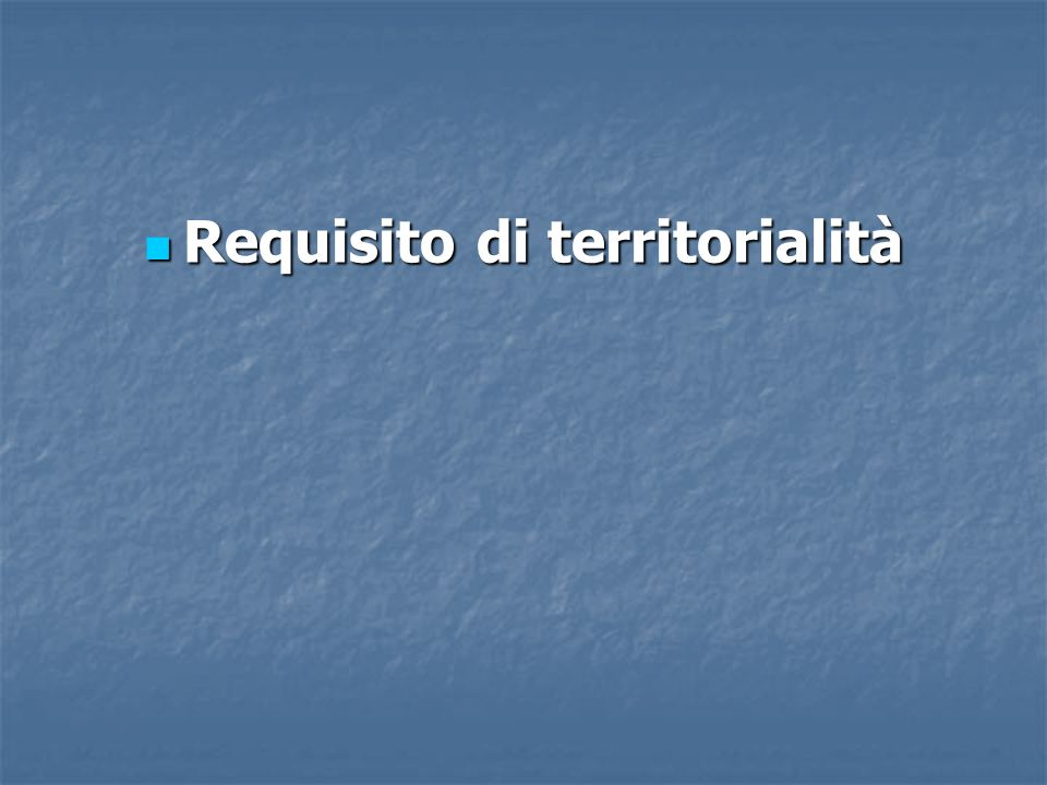Requisito di territorialità Requisito di territorialità