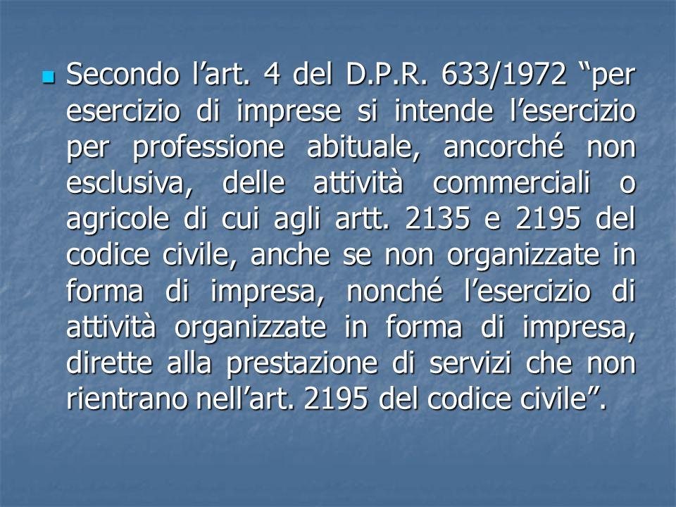 Secondo lart. 4 del D.P.R. 633/1972 per esercizio di imprese si intende lesercizio per professione abituale, ancorché non esclusiva, delle attività co