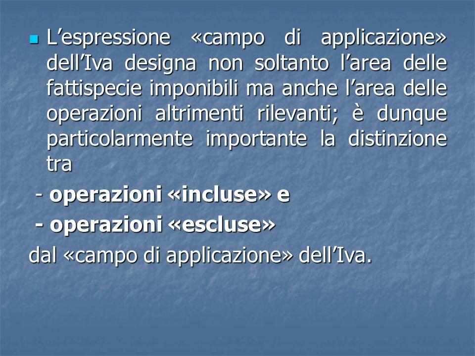 Lespressione «campo di applicazione» dellIva designa non soltanto larea delle fattispecie imponibili ma anche larea delle operazioni altrimenti rileva