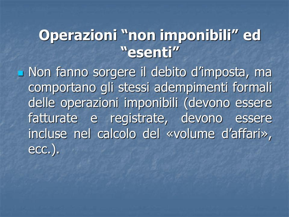 Operazioni non imponibili ed esenti Non fanno sorgere il debito dimposta, ma comportano gli stessi adempimenti formali delle operazioni imponibili (de