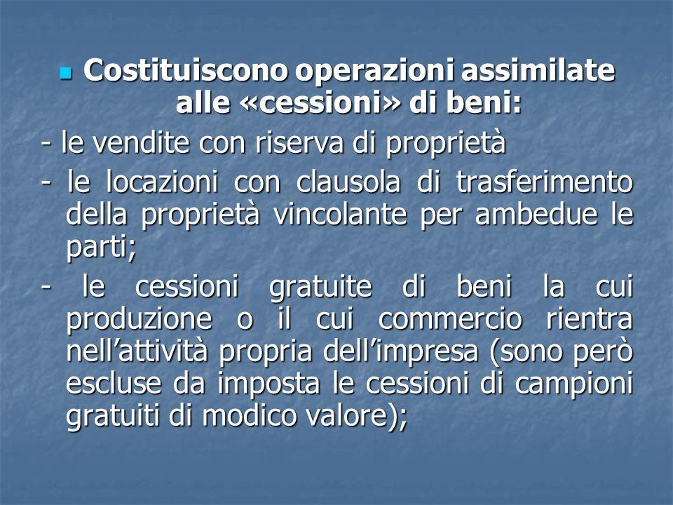 Costituiscono operazioni assimilate alle «cessioni» di beni: Costituiscono operazioni assimilate alle «cessioni» di beni: - le vendite con riserva di