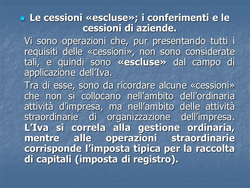 Le cessioni «escluse»; i conferimenti e le cessioni di aziende.