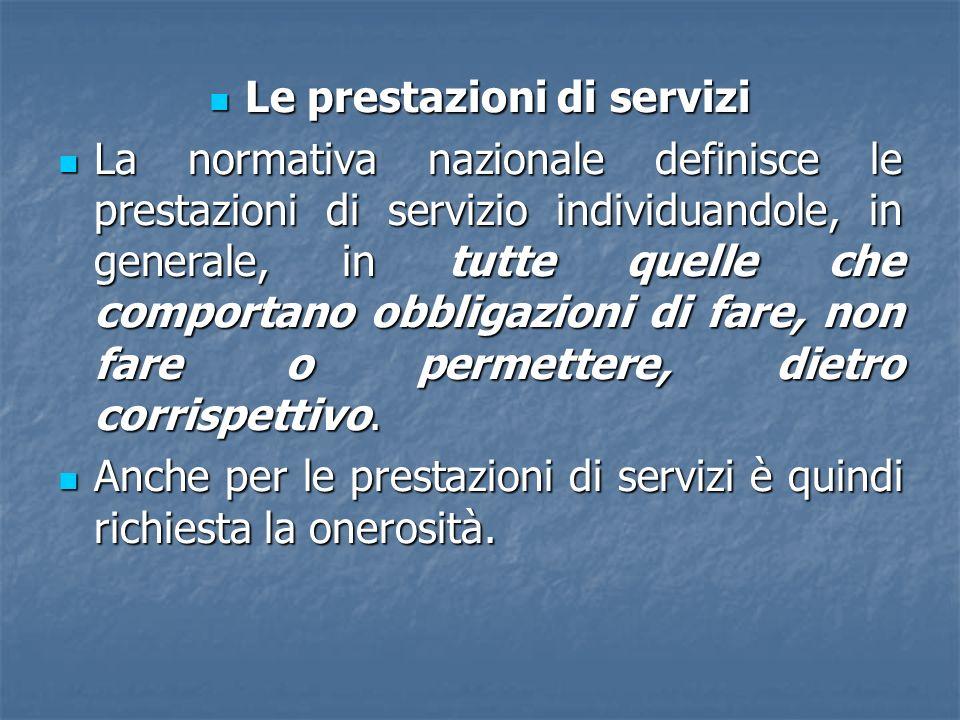 Le prestazioni di servizi Le prestazioni di servizi La normativa nazionale definisce le prestazioni di servizio individuandole, in generale, in tutte
