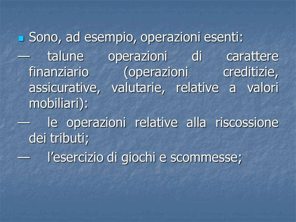 Sono, ad esempio, operazioni esenti: Sono, ad esempio, operazioni esenti: talune operazioni di carattere finanziario (operazioni creditizie, assicurat