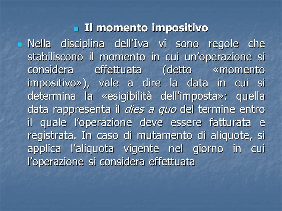 Il momento impositivo Il momento impositivo Nella disciplina dellIva vi sono regole che stabiliscono il momento in cui unoperazione si considera effet