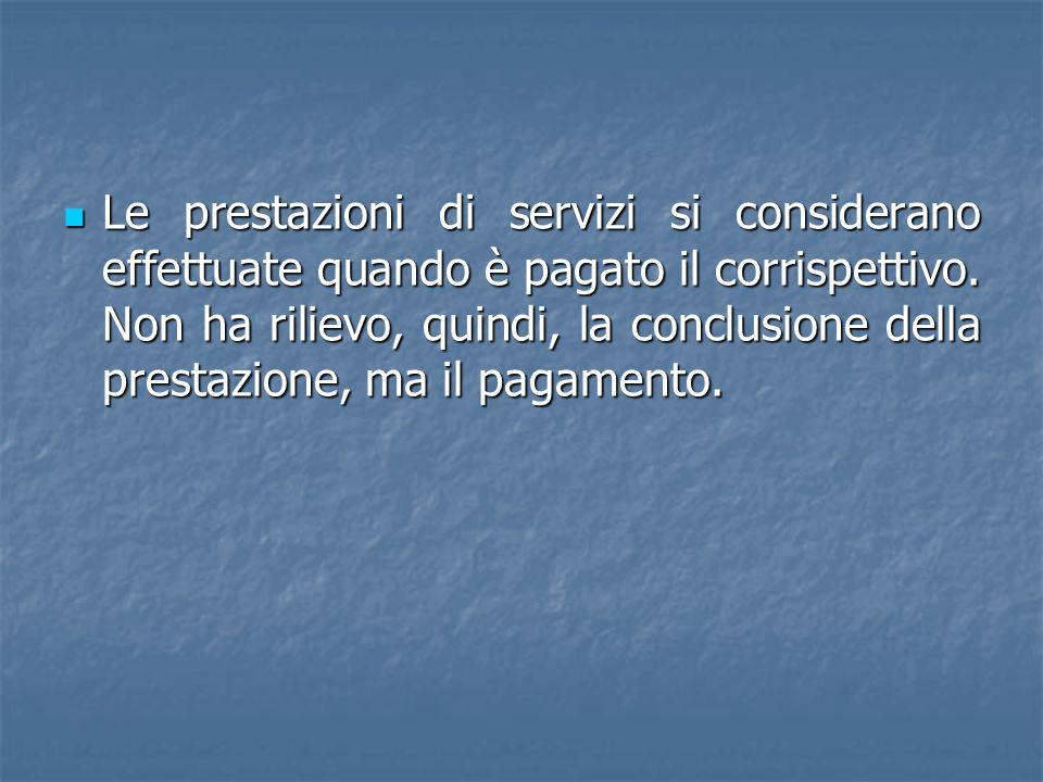 Le prestazioni di servizi si considerano effettuate quando è pagato il corrispettivo.
