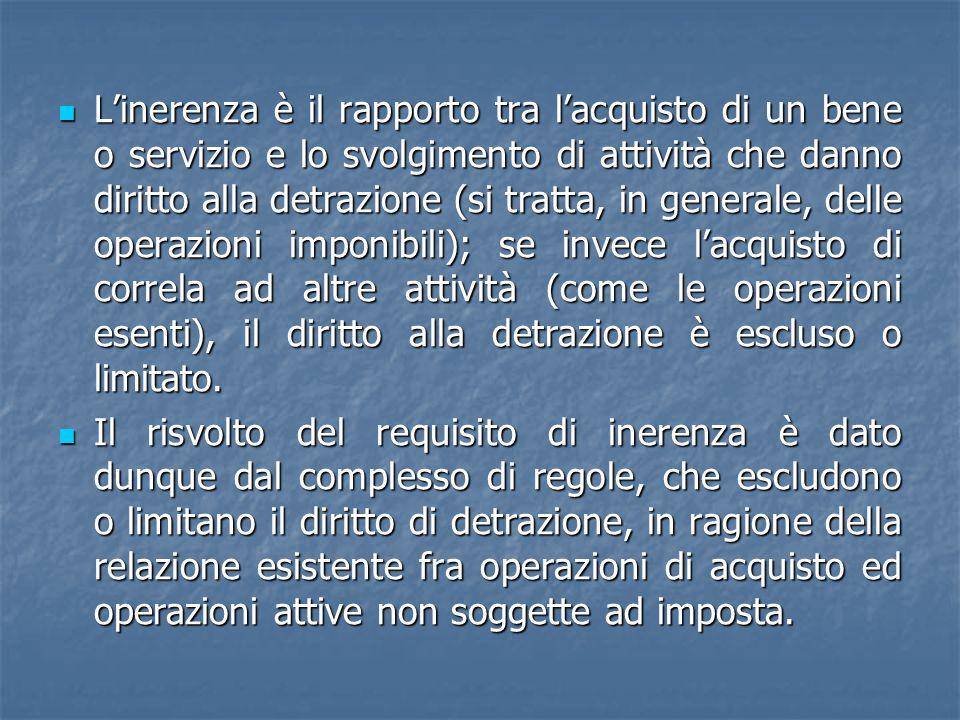 Linerenza è il rapporto tra lacquisto di un bene o servizio e lo svolgimento di attività che danno diritto alla detrazione (si tratta, in generale, de