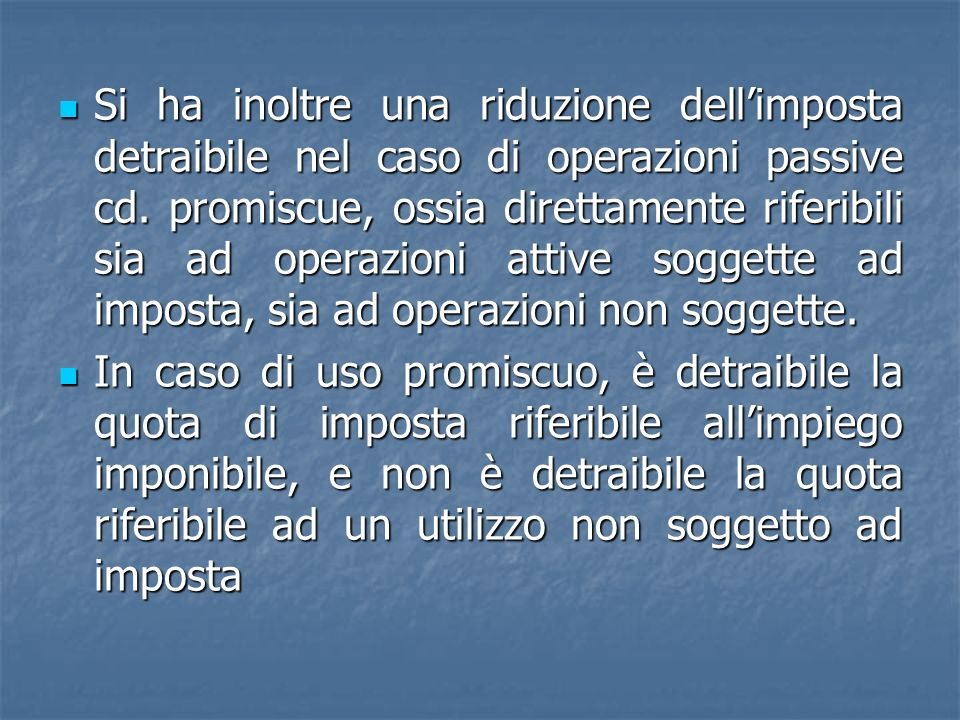 Si ha inoltre una riduzione dellimposta detraibile nel caso di operazioni passive cd. promiscue, ossia direttamente riferibili sia ad operazioni attiv