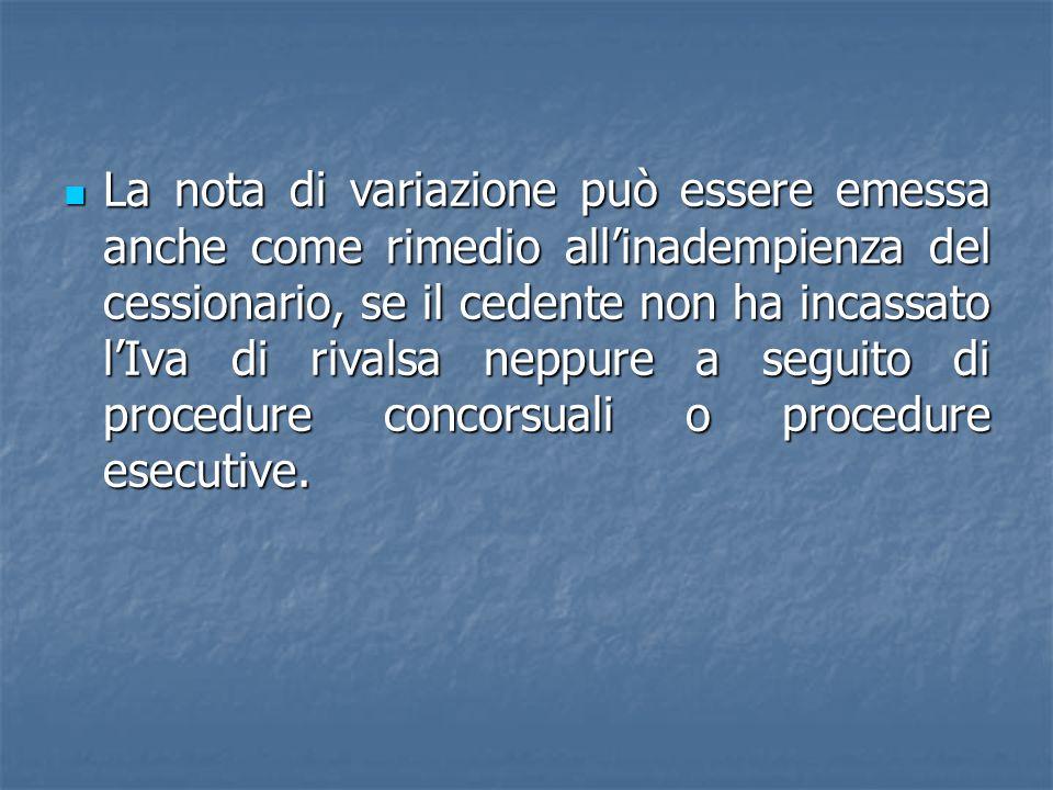 La nota di variazione può essere emessa anche come rimedio allinadempienza del cessionario, se il cedente non ha incassato lIva di rivalsa neppure a seguito di procedure concorsuali o procedure esecutive.