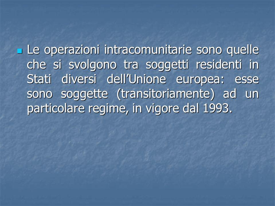 Le operazioni intracomunitarie sono quelle che si svolgono tra soggetti residenti in Stati diversi dellUnione europea: esse sono soggette (transitoriamente) ad un particolare regime, in vigore dal 1993.
