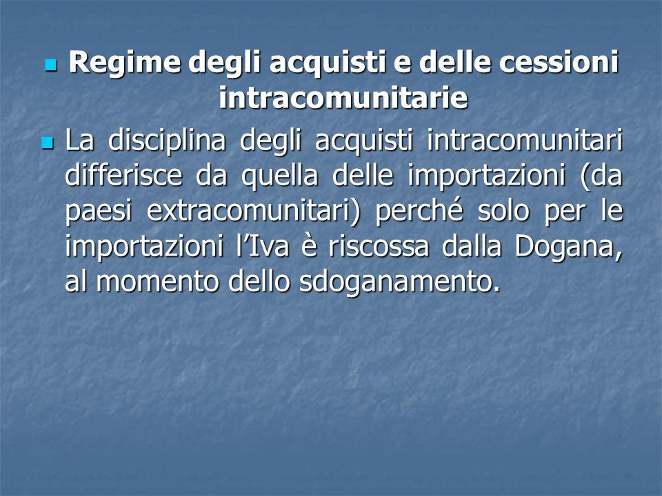 Regime degli acquisti e delle cessioni intracomunitarie Regime degli acquisti e delle cessioni intracomunitarie La disciplina degli acquisti intracomu