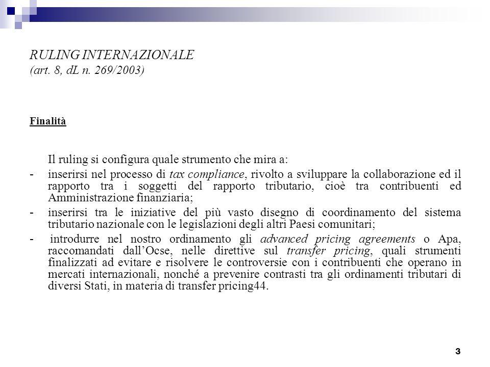 3 RULING INTERNAZIONALE (art. 8, dL n. 269/2003) Finalità Il ruling si configura quale strumento che mira a: - inserirsi nel processo di tax complianc