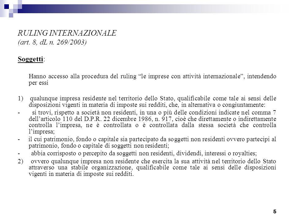 5 RULING INTERNAZIONALE (art. 8, dL n. 269/2003) Soggetti: Hanno accesso alla procedura del ruling le imprese con attività internazionale, intendendo