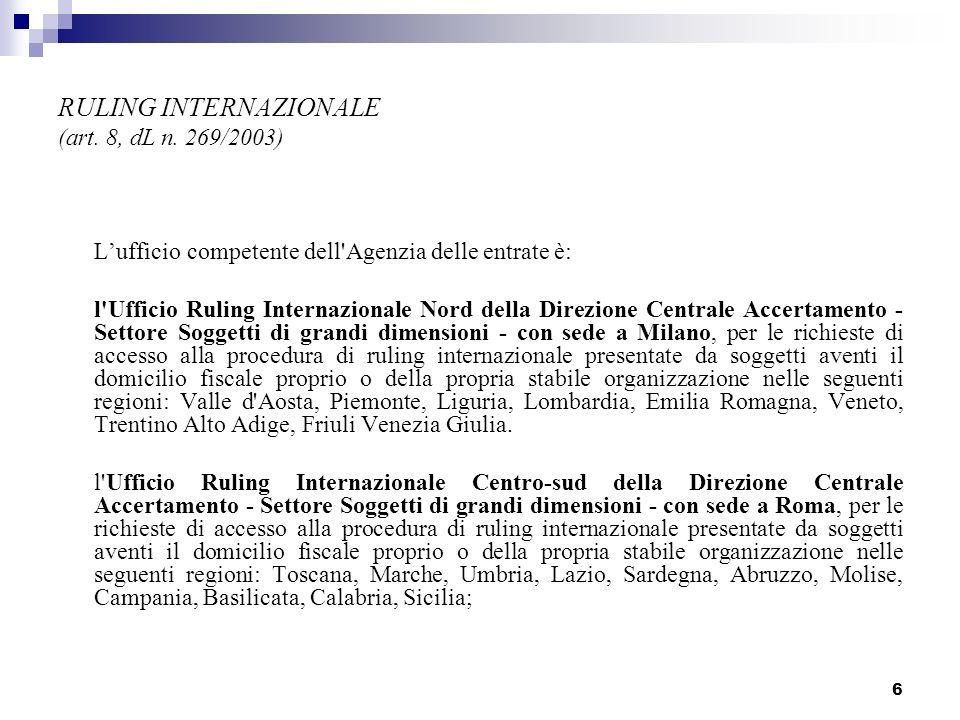 6 RULING INTERNAZIONALE (art. 8, dL n. 269/2003) Lufficio competente dell'Agenzia delle entrate è: l'Ufficio Ruling Internazionale Nord della Direzion