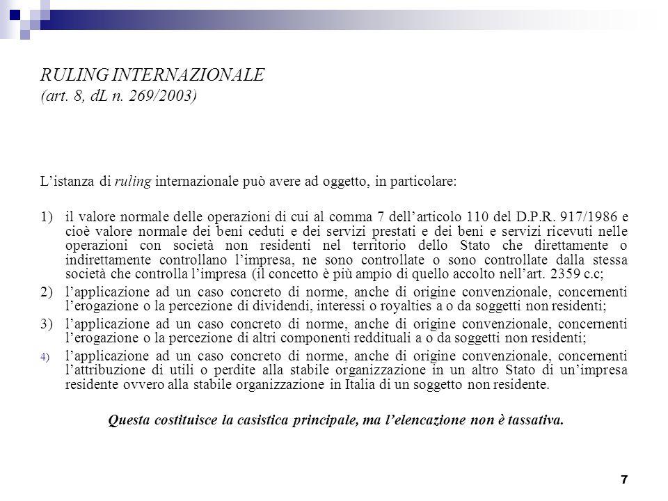 7 RULING INTERNAZIONALE (art. 8, dL n. 269/2003) Listanza di ruling internazionale può avere ad oggetto, in particolare: 1) il valore normale delle op