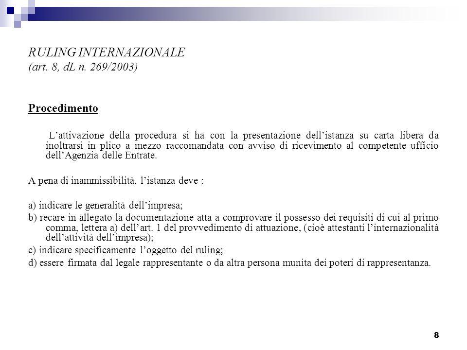 8 RULING INTERNAZIONALE (art. 8, dL n. 269/2003) Procedimento Lattivazione della procedura si ha con la presentazione dellistanza su carta libera da i