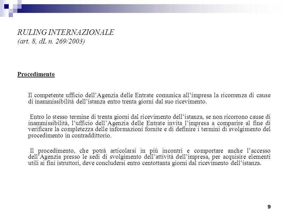 9 RULING INTERNAZIONALE (art. 8, dL n. 269/2003) Procedimento Il competente ufficio dellAgenzia delle Entrate comunica allimpresa la ricorrenza di cau