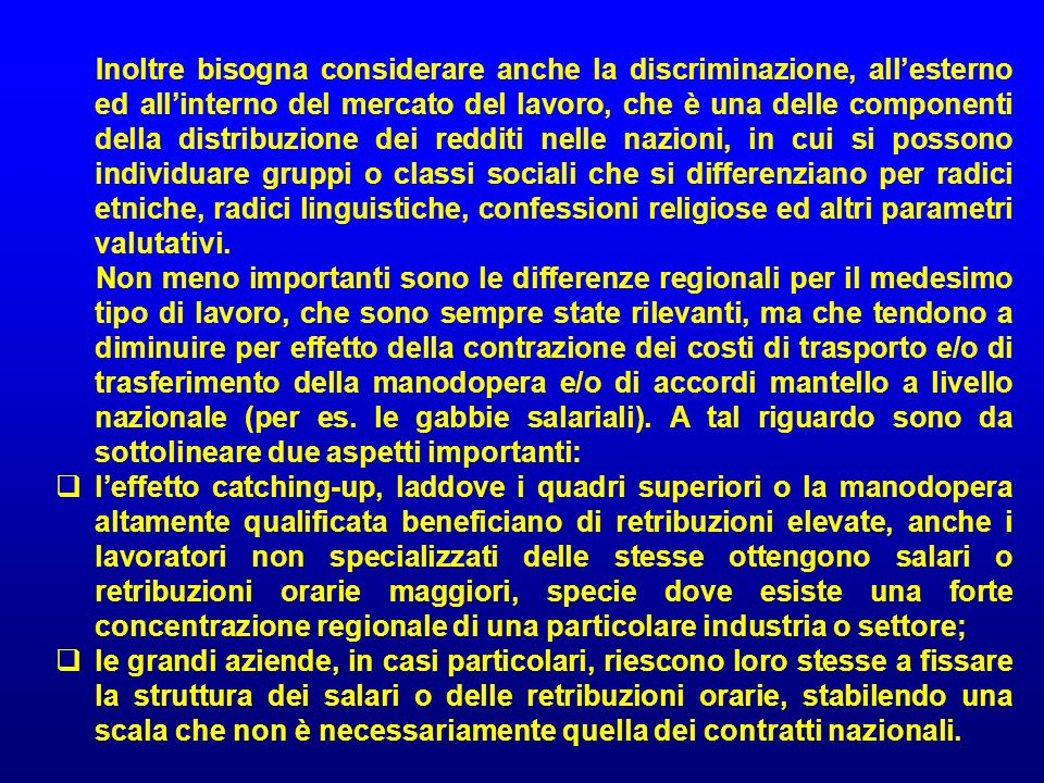 Inoltre bisogna considerare anche la discriminazione, allesterno ed allinterno del mercato del lavoro, che è una delle componenti della distribuzione