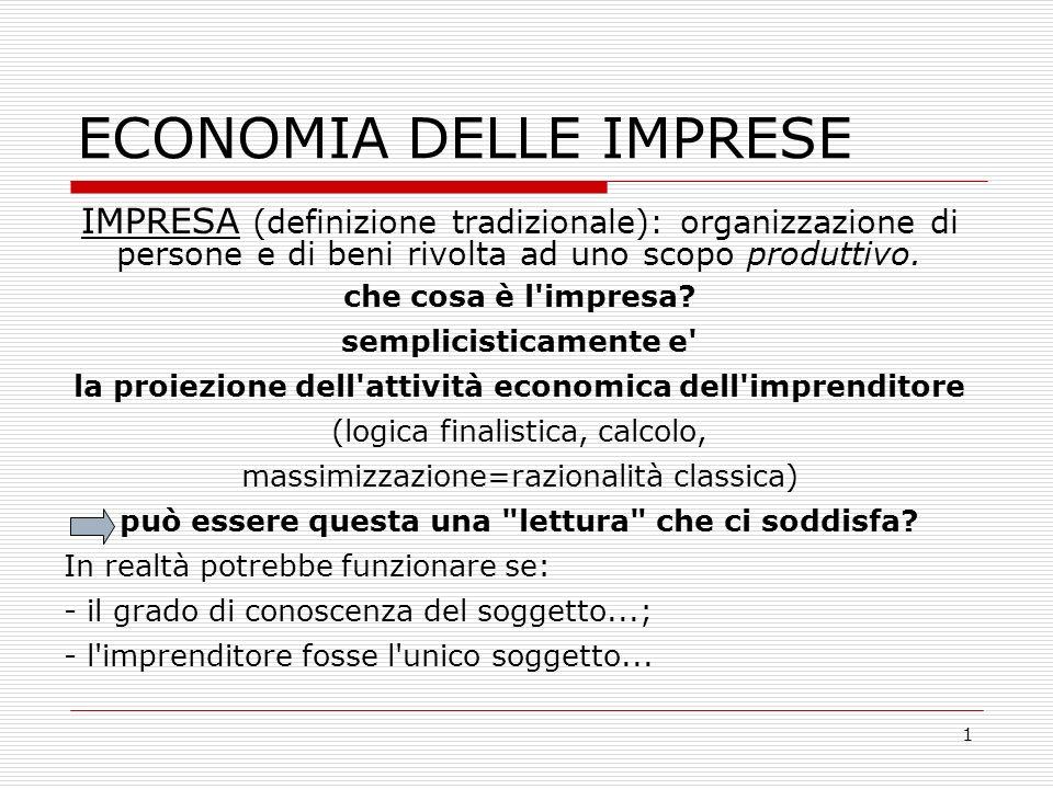 1 ECONOMIA DELLE IMPRESE IMPRESA (definizione tradizionale): organizzazione di persone e di beni rivolta ad uno scopo produttivo.