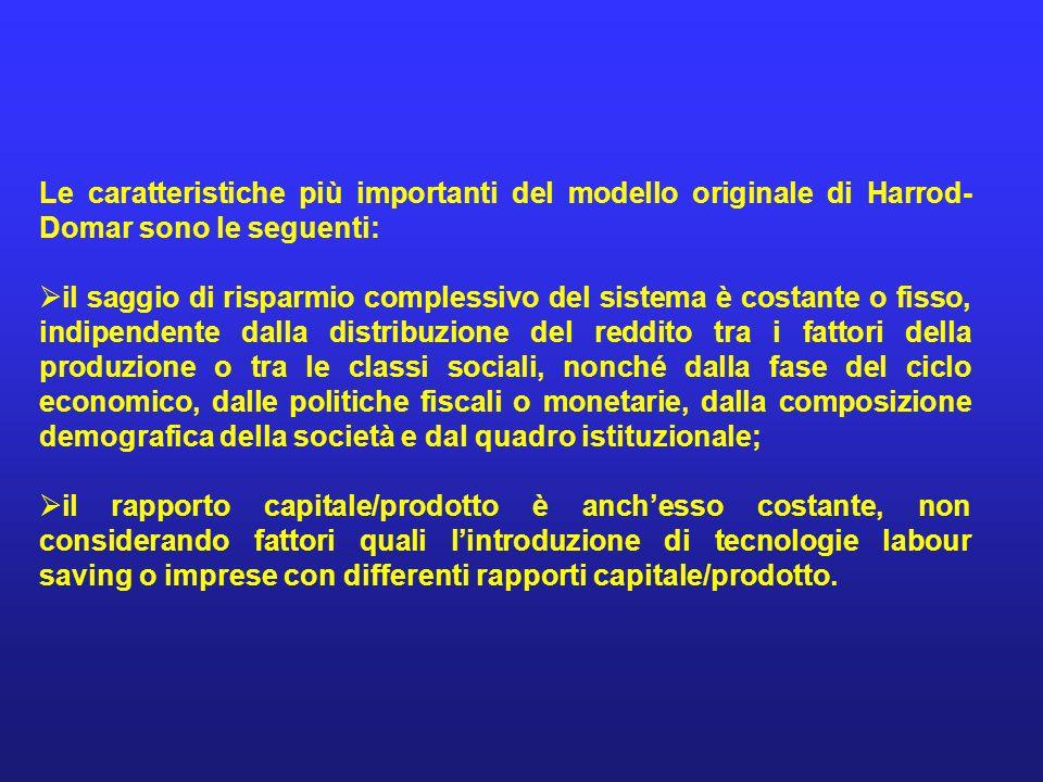 Le caratteristiche più importanti del modello originale di Harrod- Domar sono le seguenti: il saggio di risparmio complessivo del sistema è costante o
