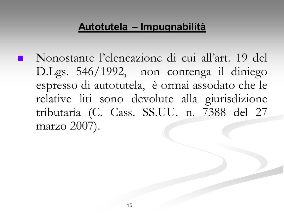 15 Autotutela – Impugnabilità Nonostante lelencazione di cui allart. 19 del D.Lgs. 546/1992, non contenga il diniego espresso di autotutela, è ormai a