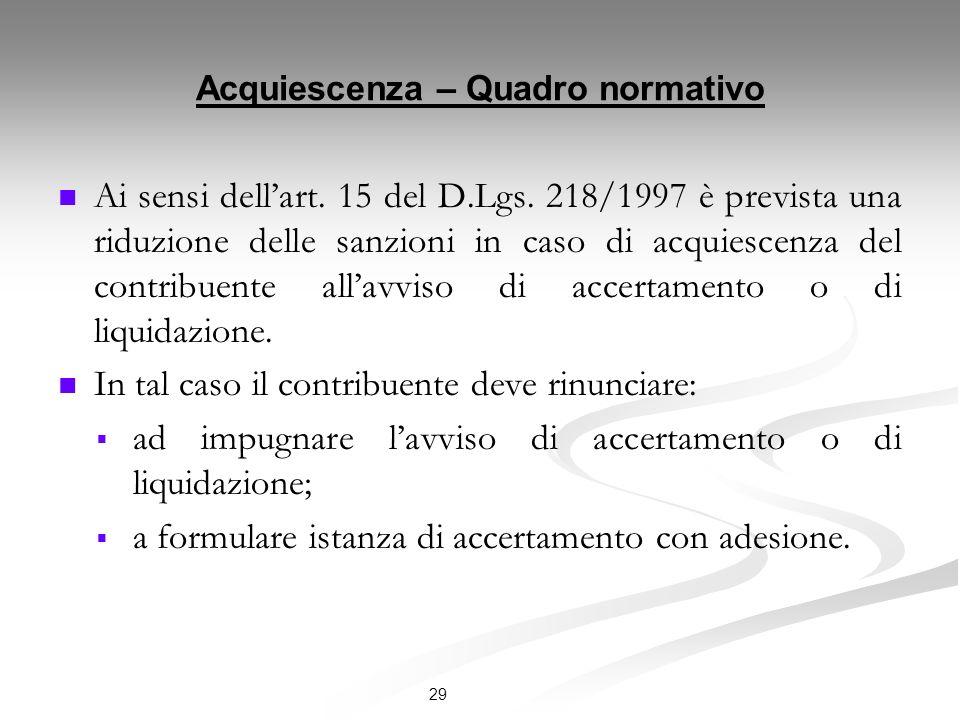 Acquiescenza – Quadro normativo Ai sensi dellart. 15 del D.Lgs. 218/1997 è prevista una riduzione delle sanzioni in caso di acquiescenza del contribue