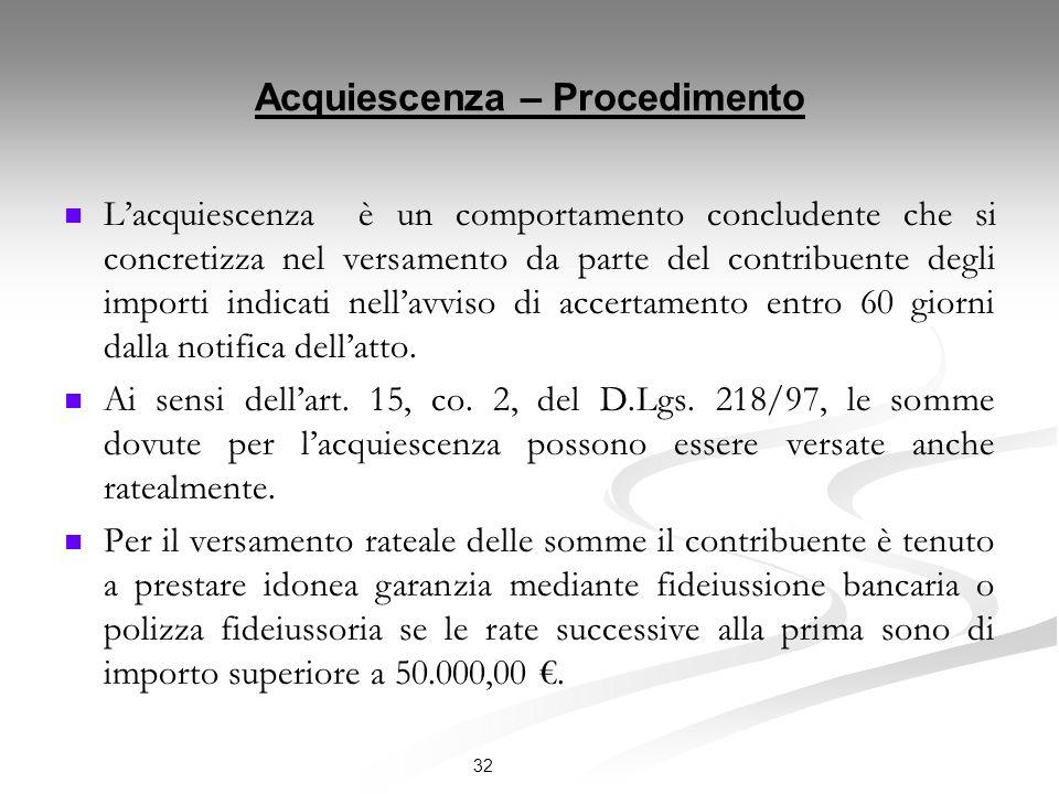Acquiescenza – Procedimento Lacquiescenza è un comportamento concludente che si concretizza nel versamento da parte del contribuente degli importi indicati nellavviso di accertamento entro 60 giorni dalla notifica dellatto.