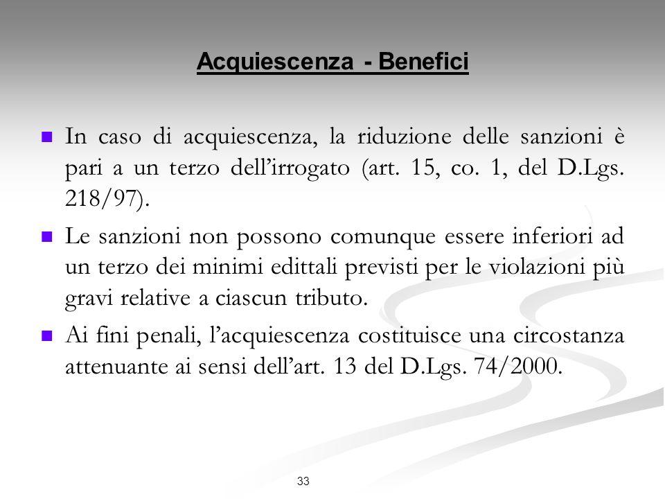 Acquiescenza - Benefici In caso di acquiescenza, la riduzione delle sanzioni è pari a un terzo dellirrogato (art.