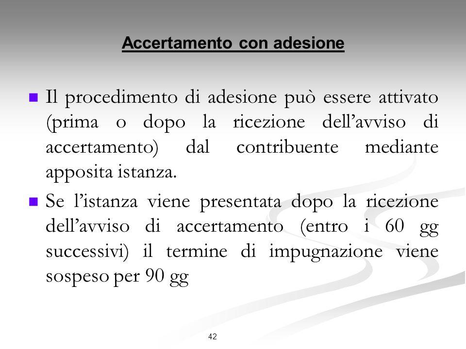 Accertamento con adesione Il procedimento di adesione può essere attivato (prima o dopo la ricezione dellavviso di accertamento) dal contribuente mediante apposita istanza.