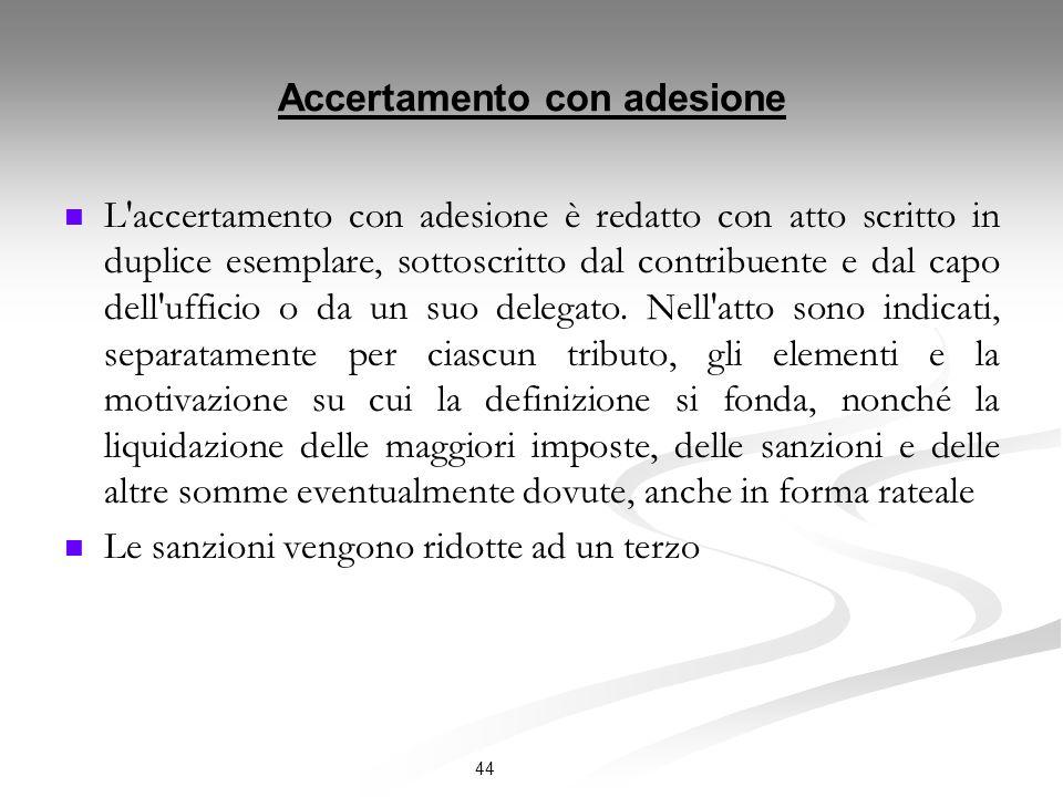 Accertamento con adesione L accertamento con adesione è redatto con atto scritto in duplice esemplare, sottoscritto dal contribuente e dal capo dell ufficio o da un suo delegato.