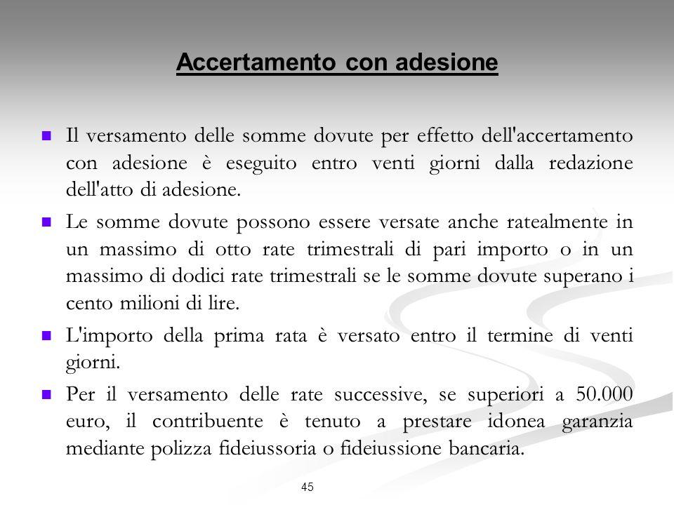 Accertamento con adesione Il versamento delle somme dovute per effetto dell accertamento con adesione è eseguito entro venti giorni dalla redazione dell atto di adesione.