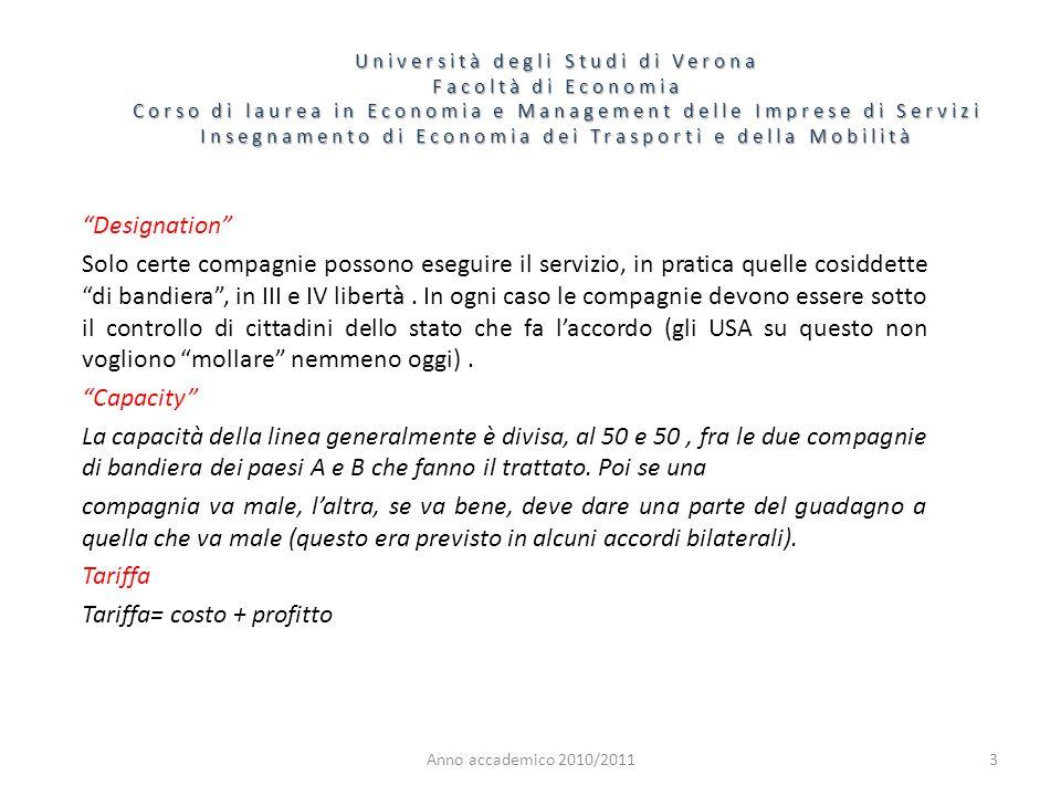 Università degli Studi di Verona Facoltà di Economia Corso di laurea in Economia e Management delle Imprese di Servizi Insegnamento di Economia dei Trasporti e della Mobilità Il profitto era il normale profitto per fare rimanere limprenditore nel mercato.