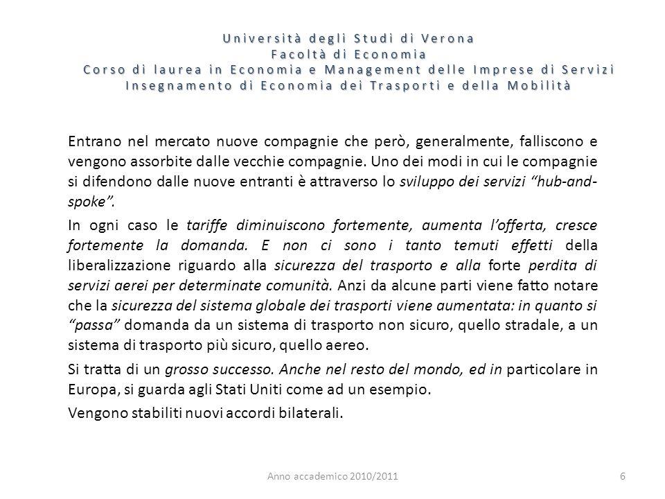 7 Università degli Studi di Verona Facoltà di Economia Corso di laurea in Economia e Management delle Imprese di Servizi Insegnamento di Economia dei Trasporti e della Mobilità Anno accademico 2010/2011 Come detto, si distinguono due fasi quella degli open market, dal 1978 al 1991, e quella dei open skies da 1991 ad oggi.