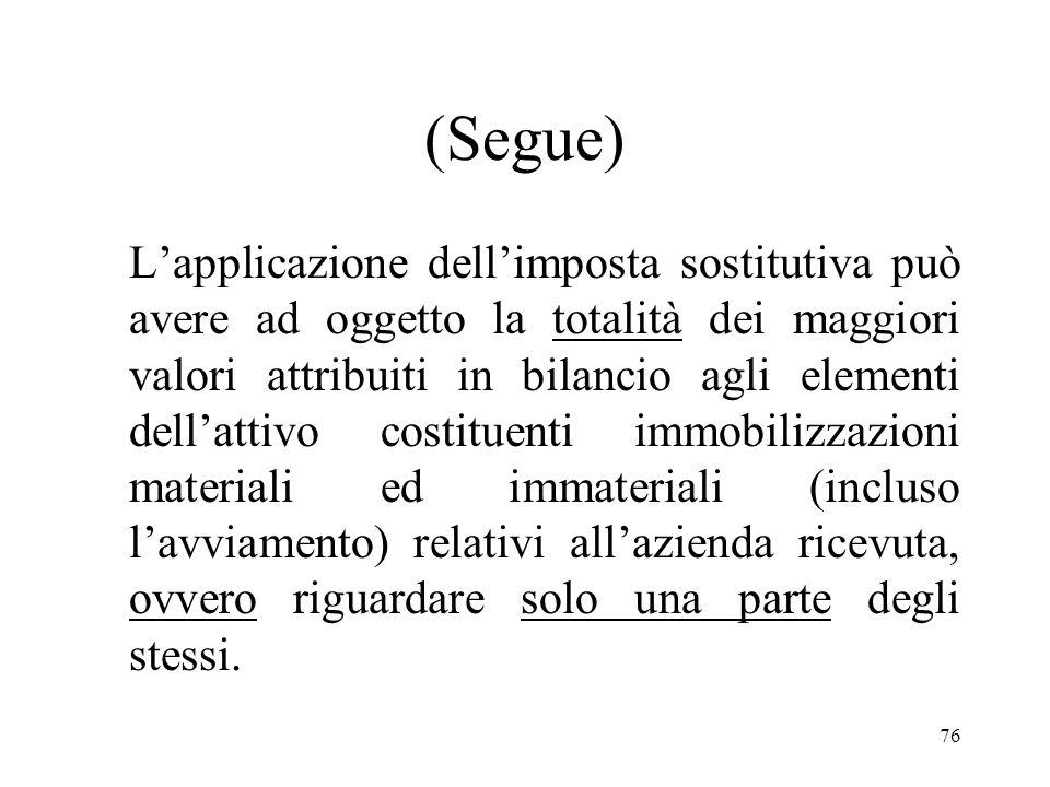75 Ambito di applicazione dellimposta sostitutiva Il regime di imposizione sostitutiva compete alla sola società conferitaria, anche nel caso in cui q