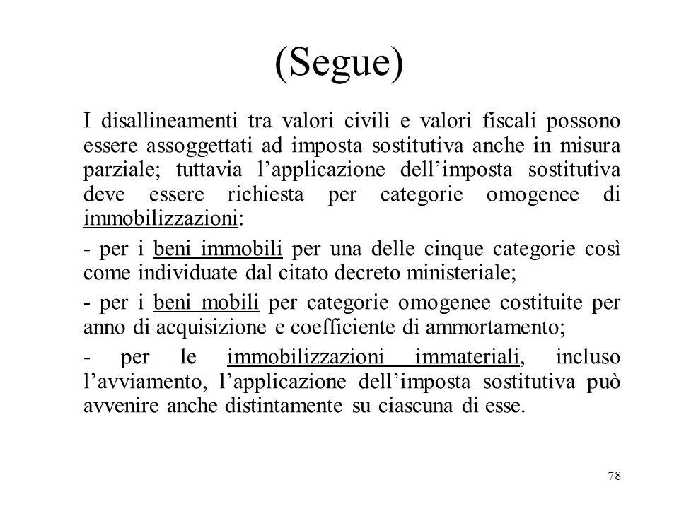 77 Oggetto dellaffrancamento Oggetto dellaffrancamento sono i disallineamenti tra il valore civile di bilancio iscritto dal soggetto conferitario (sec